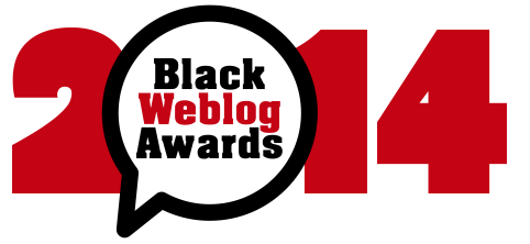 Nominated for 2014 Black Weblog Awards! Please Vote and Support!